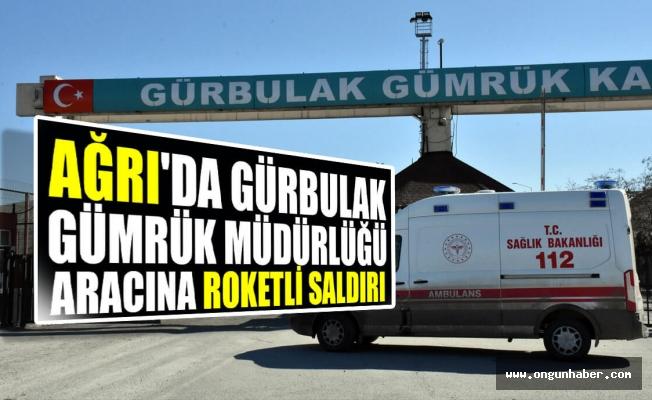 Ağrı Gürbulak'ta Gümrük Müdürlüğü Aracına Roketli Saldırı