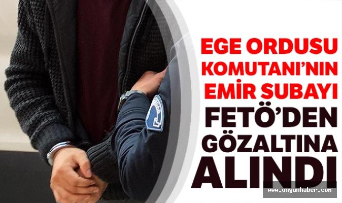 Ege Ordu Komutanı'nın Emir Subayı Gözaltına Alındı